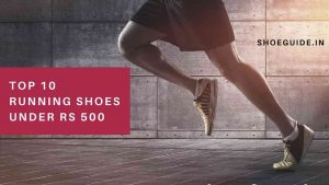 Top 10 Best Running Shoes Under Rs 500 in India 2018