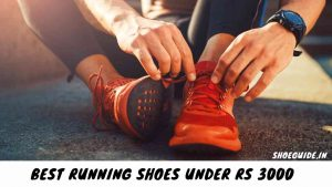 Top 10 Best Running Shoes under Rs 3000 in India 2018